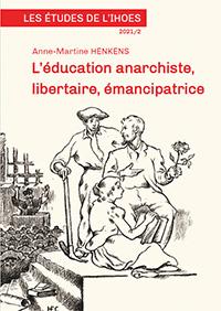 Anne-Martine Henkens - L'éducation anarchiste,                 libertaire, émancipatrice